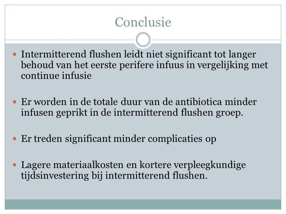 Conclusie Intermitterend flushen leidt niet significant tot langer behoud van het eerste perifere infuus in vergelijking met continue infusie Er worde