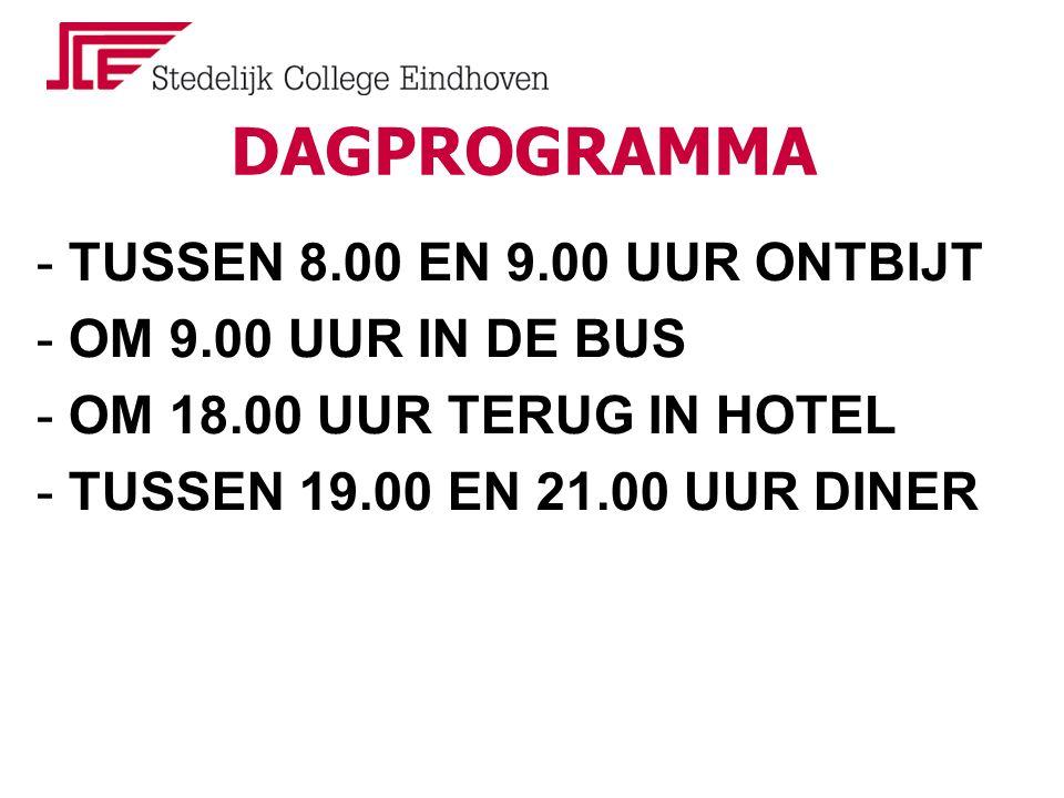 DAGPROGRAMMA - TUSSEN 8.00 EN 9.00 UUR ONTBIJT - OM 9.00 UUR IN DE BUS - OM 18.00 UUR TERUG IN HOTEL - TUSSEN 19.00 EN 21.00 UUR DINER
