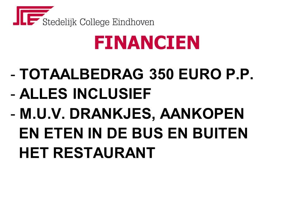 FINANCIEN - TOTAALBEDRAG 350 EURO P.P. - ALLES INCLUSIEF - M.U.V. DRANKJES, AANKOPEN EN ETEN IN DE BUS EN BUITEN HET RESTAURANT