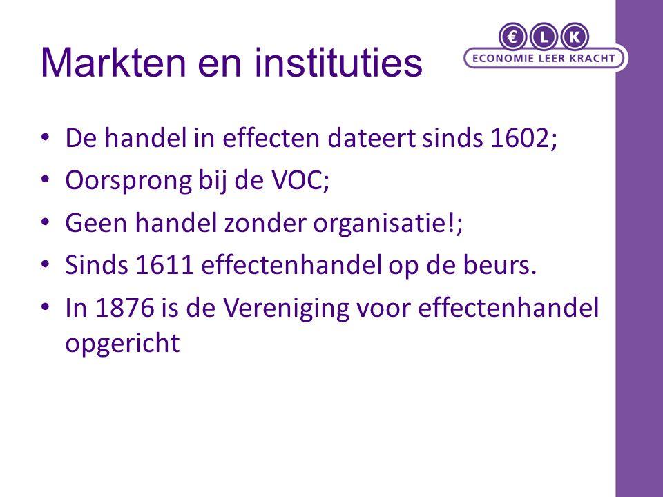 De handel in effecten dateert sinds 1602; Oorsprong bij de VOC; Geen handel zonder organisatie!; Sinds 1611 effectenhandel op de beurs. In 1876 is de