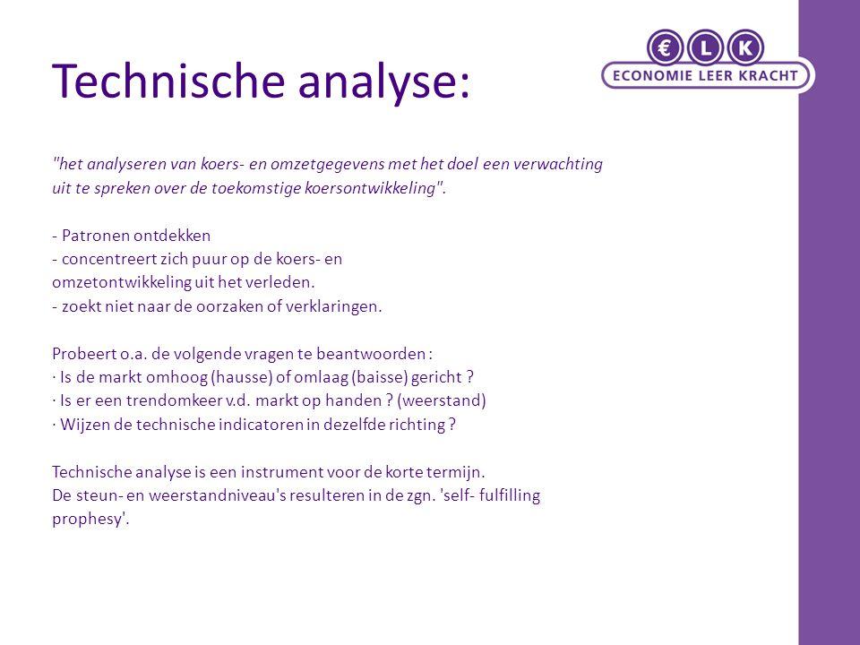Technische analyse: het analyseren van koers- en omzetgegevens met het doel een verwachting uit te spreken over de toekomstige koersontwikkeling .