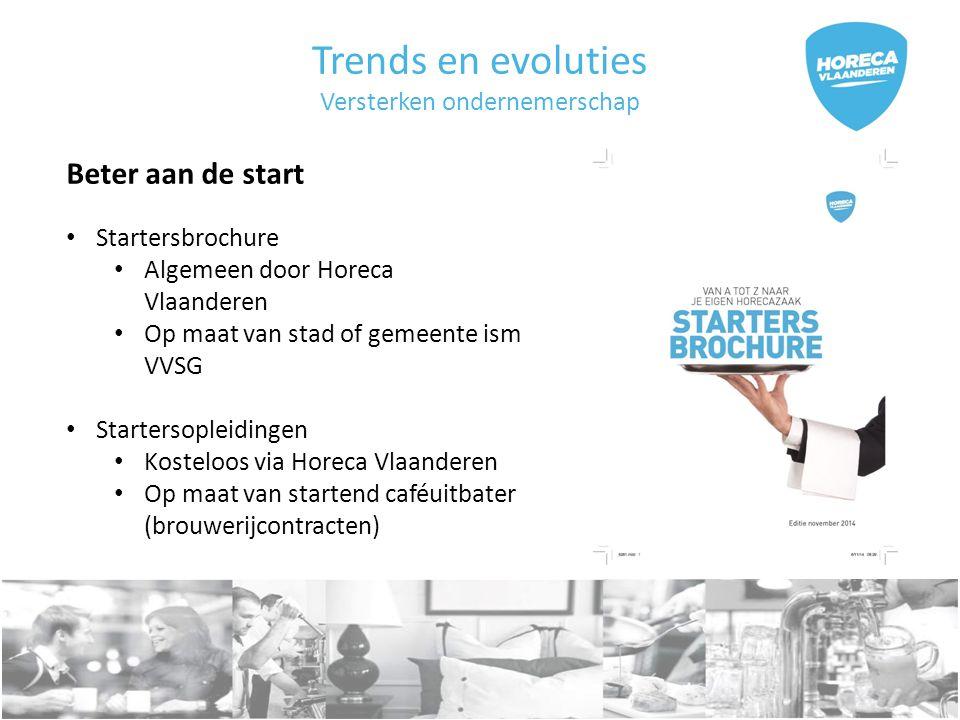 Trends en evoluties Versterken ondernemerschap Beter aan de start Startersbrochure Algemeen door Horeca Vlaanderen Op maat van stad of gemeente ism VVSG Startersopleidingen Kosteloos via Horeca Vlaanderen Op maat van startend caféuitbater (brouwerijcontracten)