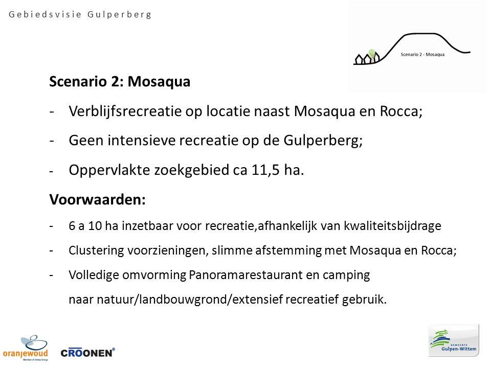 Scenario 2: Mosaqua -Verblijfsrecreatie op locatie naast Mosaqua en Rocca; -Geen intensieve recreatie op de Gulperberg; - Oppervlakte zoekgebied ca 11,5 ha.