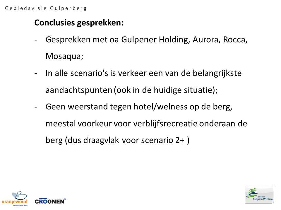 Conclusies gesprekken: -Gesprekken met oa Gulpener Holding, Aurora, Rocca, Mosaqua; -In alle scenario s is verkeer een van de belangrijkste aandachtspunten (ook in de huidige situatie); -Geen weerstand tegen hotel/welness op de berg, meestal voorkeur voor verblijfsrecreatie onderaan de berg (dus draagvlak voor scenario 2+ )