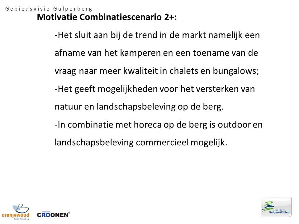 Motivatie Combinatiescenario 2+: -Het sluit aan bij de trend in de markt namelijk een afname van het kamperen en een toename van de vraag naar meer kwaliteit in chalets en bungalows; -Het geeft mogelijkheden voor het versterken van natuur en landschapsbeleving op de berg.