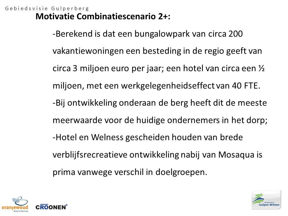 G e b i e d s v i s i e G u l p e r b e r g Motivatie Combinatiescenario 2+: -Berekend is dat een bungalowpark van circa 200 vakantiewoningen een besteding in de regio geeft van circa 3 miljoen euro per jaar; een hotel van circa een ½ miljoen, met een werkgelegenheidseffect van 40 FTE.