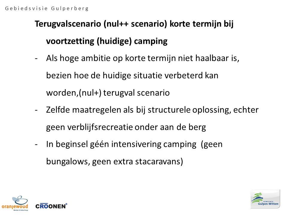 G e b i e d s v i s i e G u l p e r b e r g Terugvalscenario (nul++ scenario) korte termijn bij voortzetting (huidige) camping -Als hoge ambitie op korte termijn niet haalbaar is, bezien hoe de huidige situatie verbeterd kan worden,(nul+) terugval scenario -Zelfde maatregelen als bij structurele oplossing, echter geen verblijfsrecreatie onder aan de berg -In beginsel géén intensivering camping (geen bungalows, geen extra stacaravans)