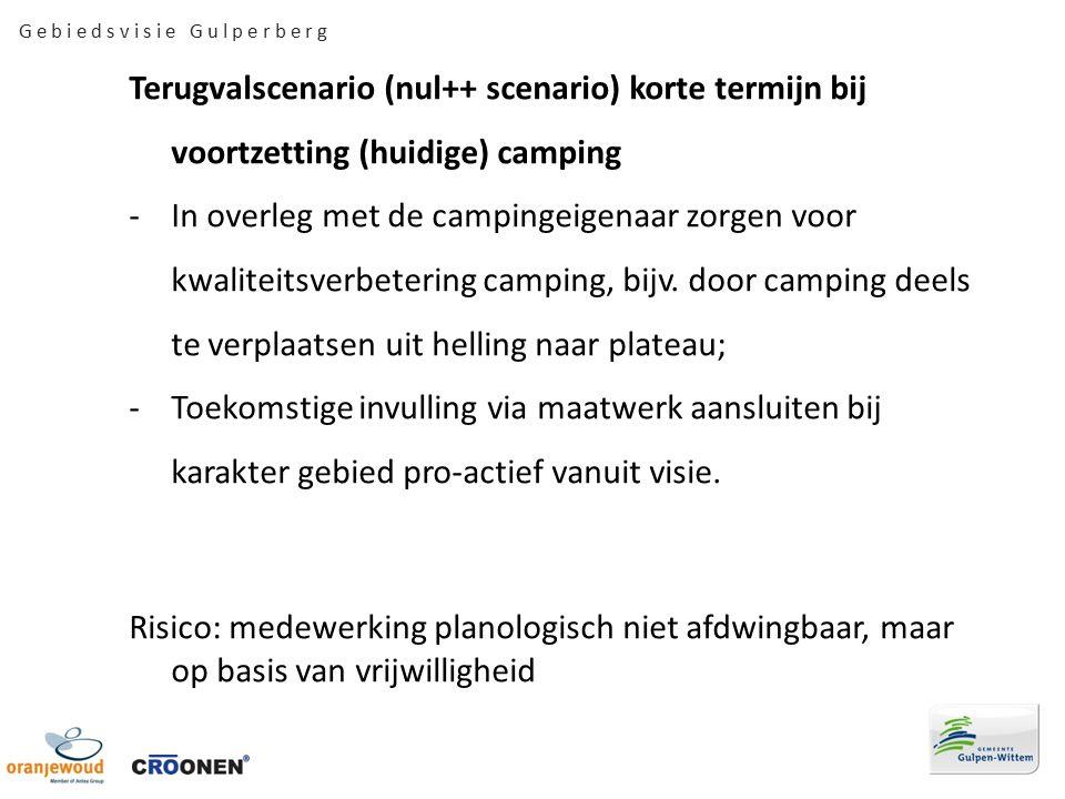 G e b i e d s v i s i e G u l p e r b e r g Terugvalscenario (nul++ scenario) korte termijn bij voortzetting (huidige) camping -In overleg met de campingeigenaar zorgen voor kwaliteitsverbetering camping, bijv.