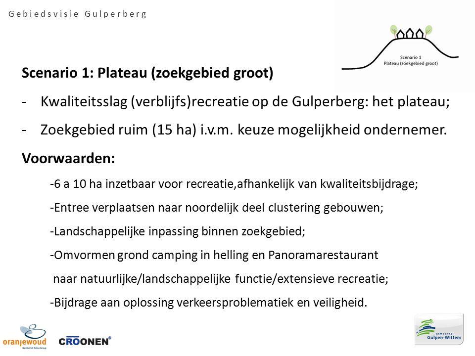 Scenario 1: Plateau (zoekgebied groot) -Kwaliteitsslag (verblijfs)recreatie op de Gulperberg: het plateau; -Zoekgebied ruim (15 ha) i.v.m.
