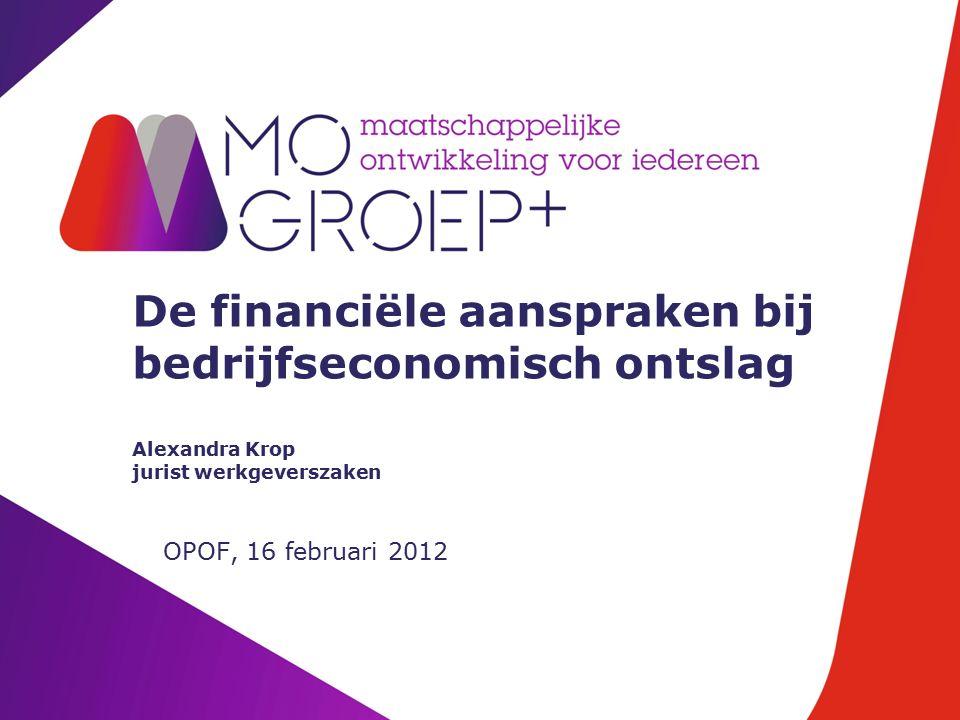 De financiële aanspraken bij bedrijfseconomisch ontslag Alexandra Krop jurist werkgeverszaken OPOF, 16 februari 2012