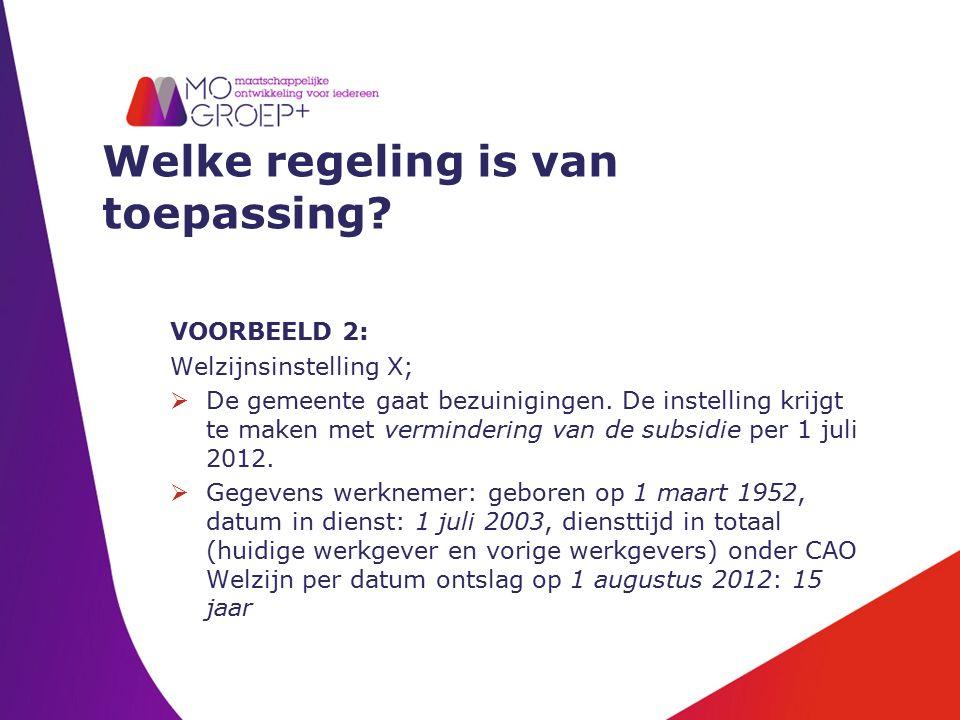 Welke regeling is van toepassing? VOORBEELD 2: Welzijnsinstelling X;  De gemeente gaat bezuinigingen. De instelling krijgt te maken met vermindering