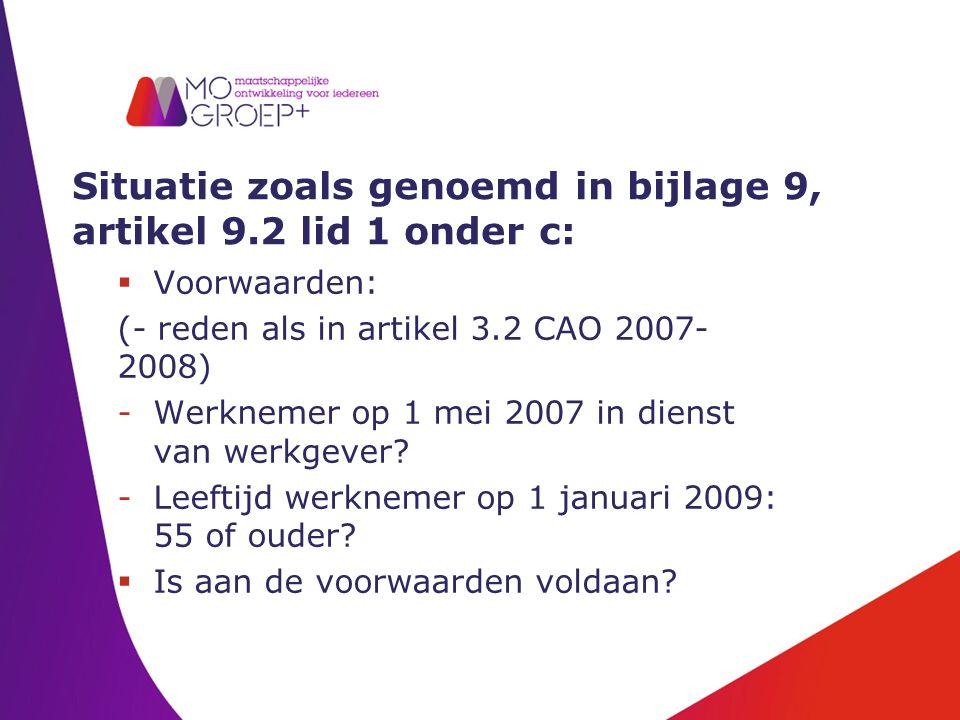Situatie zoals genoemd in bijlage 9, artikel 9.2 lid 1 onder c:  Voorwaarden: (- reden als in artikel 3.2 CAO 2007- 2008) -Werknemer op 1 mei 2007 in dienst van werkgever.