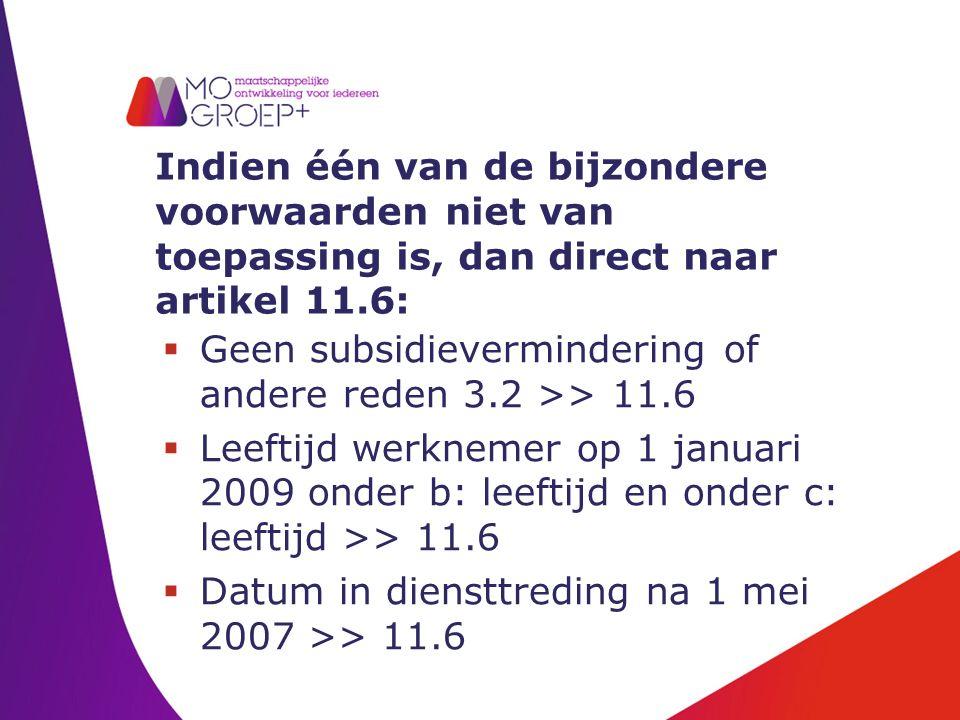 Indien één van de bijzondere voorwaarden niet van toepassing is, dan direct naar artikel 11.6:  Geen subsidievermindering of andere reden 3.2 >> 11.6  Leeftijd werknemer op 1 januari 2009 onder b: leeftijd en onder c: leeftijd >> 11.6  Datum in diensttreding na 1 mei 2007 >> 11.6