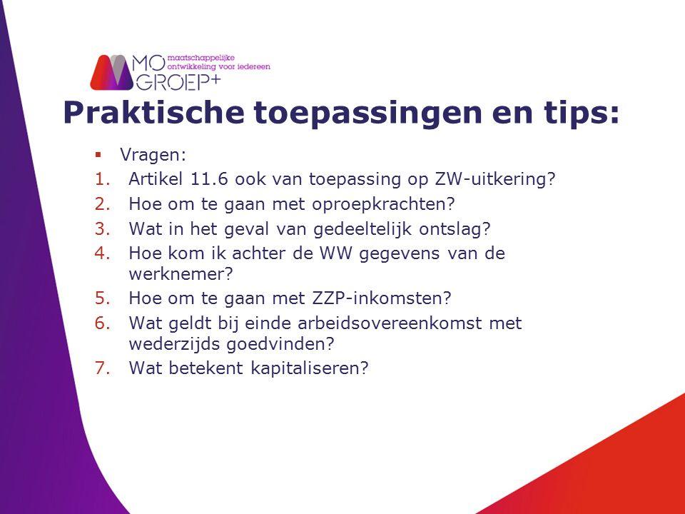 Praktische toepassingen en tips:  Vragen: 1.Artikel 11.6 ook van toepassing op ZW-uitkering? 2.Hoe om te gaan met oproepkrachten? 3.Wat in het geval
