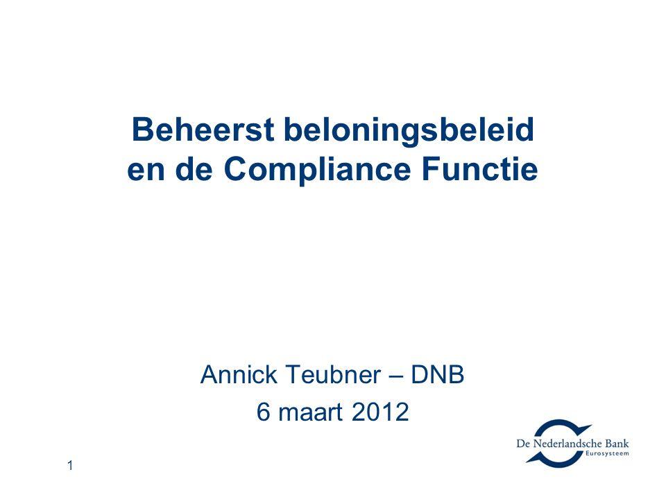 1 Beheerst beloningsbeleid en de Compliance Functie Annick Teubner – DNB 6 maart 2012