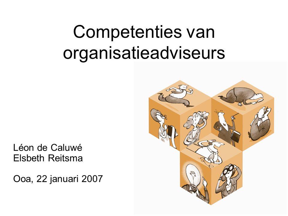 Competenties van organisatieadviseurs Léon de Caluwé Elsbeth Reitsma Ooa, 22 januari 2007