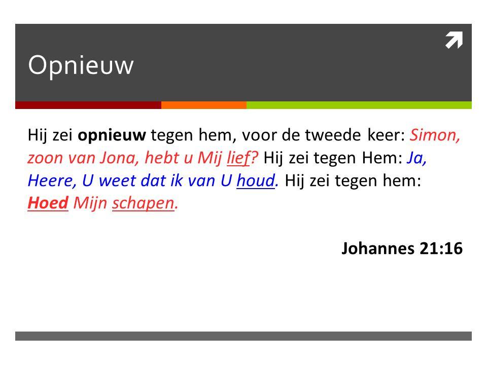  Opnieuw Hij zei opnieuw tegen hem, voor de tweede keer: Simon, zoon van Jona, hebt u Mij lief.