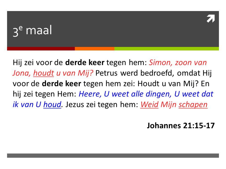  3 e maal Hij zei voor de derde keer tegen hem: Simon, zoon van Jona, houdt u van Mij.