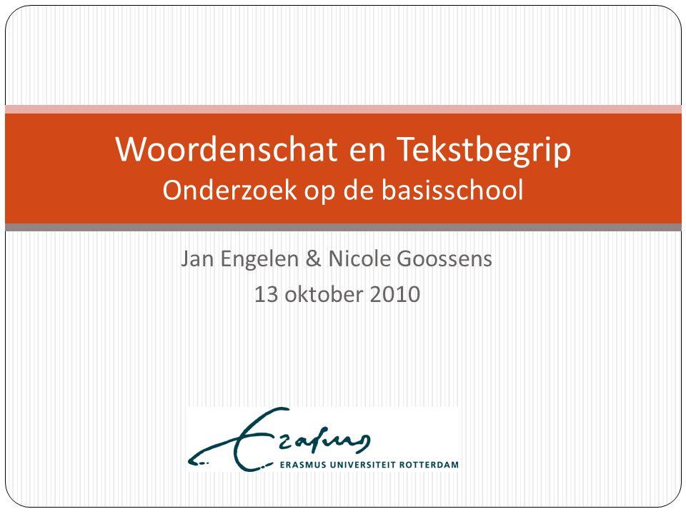 Jan Engelen & Nicole Goossens 13 oktober 2010 Woordenschat en Tekstbegrip Onderzoek op de basisschool