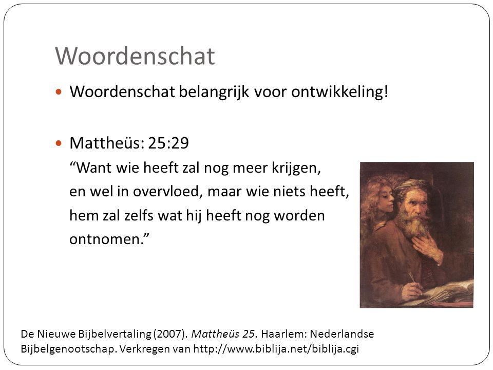 """Woordenschat Woordenschat belangrijk voor ontwikkeling! Mattheüs: 25:29 """"Want wie heeft zal nog meer krijgen, en wel in overvloed, maar wie niets heef"""