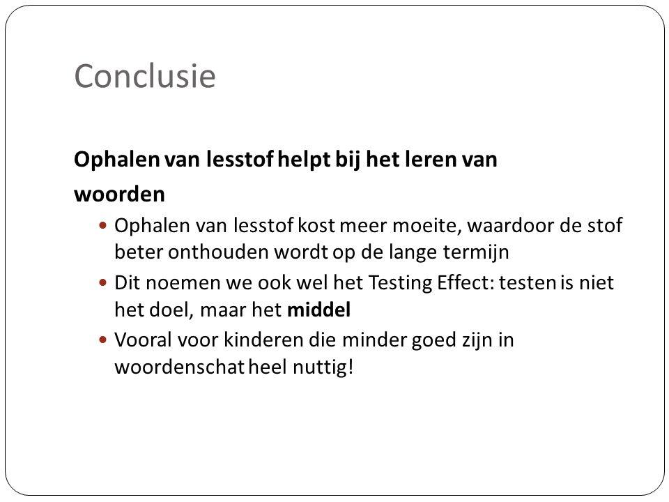 Conclusie Ophalen van lesstof helpt bij het leren van woorden Ophalen van lesstof kost meer moeite, waardoor de stof beter onthouden wordt op de lange