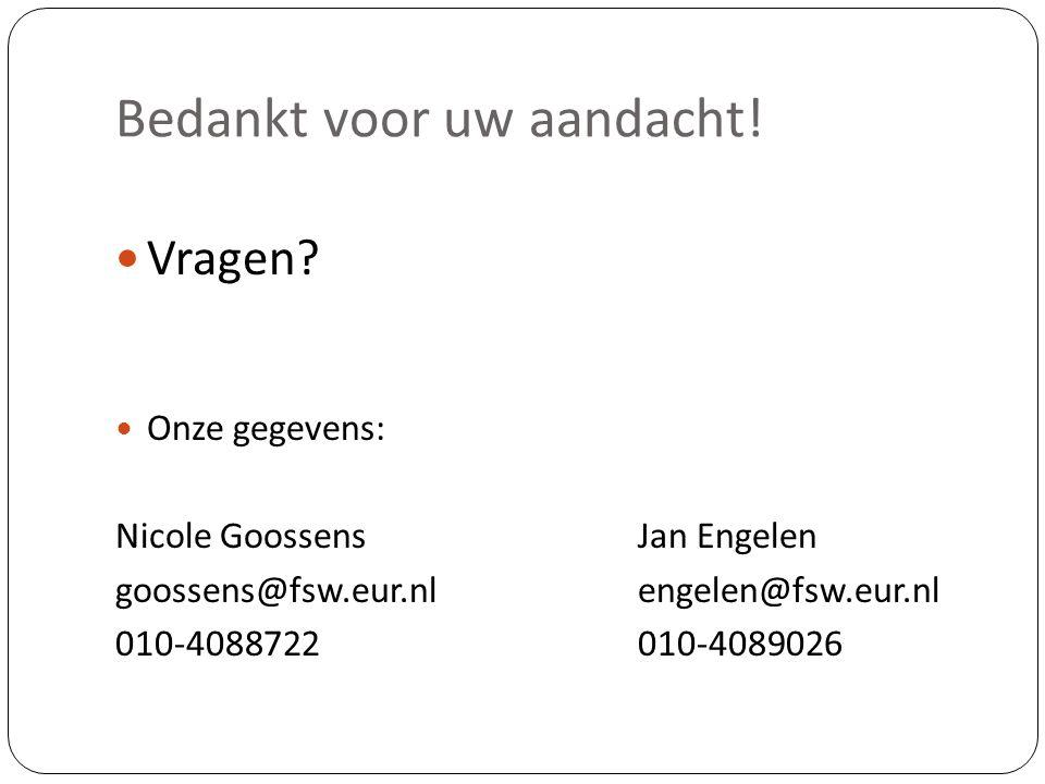 Bedankt voor uw aandacht! Vragen? Onze gegevens: Nicole GoossensJan Engelen goossens@fsw.eur.nlengelen@fsw.eur.nl 010-4088722010-4089026