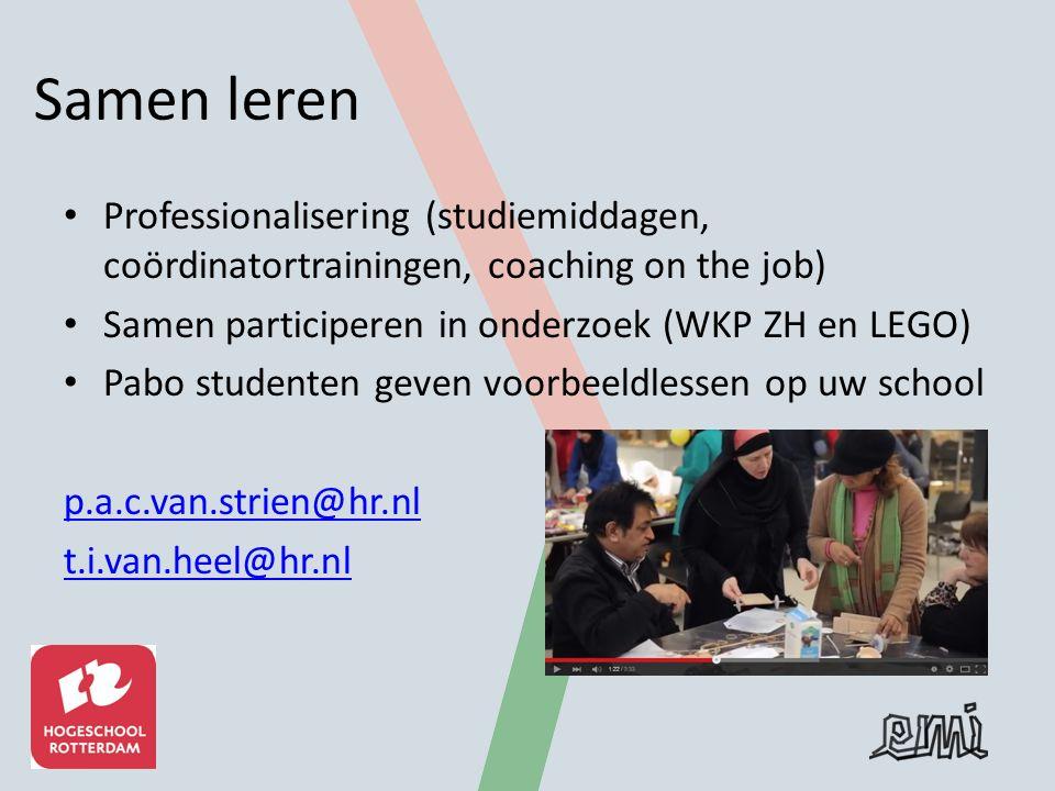 Samen leren Professionalisering (studiemiddagen, coördinatortrainingen, coaching on the job) Samen participeren in onderzoek (WKP ZH en LEGO) Pabo studenten geven voorbeeldlessen op uw school p.a.c.van.strien@hr.nl t.i.van.heel@hr.nl