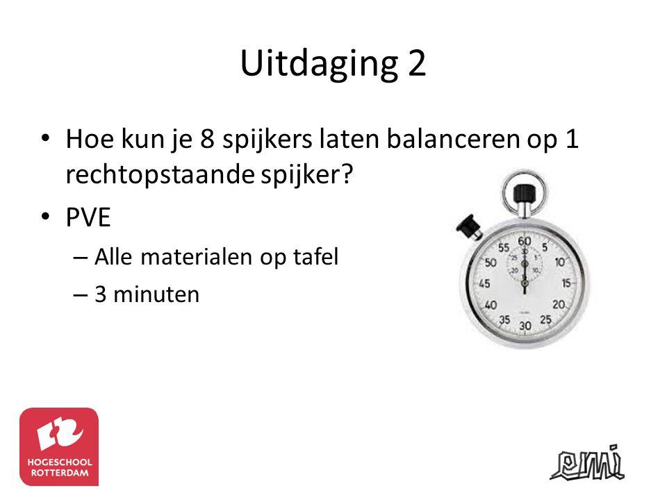 Uitdaging 2 Hoe kun je 8 spijkers laten balanceren op 1 rechtopstaande spijker? PVE – Alle materialen op tafel – 3 minuten
