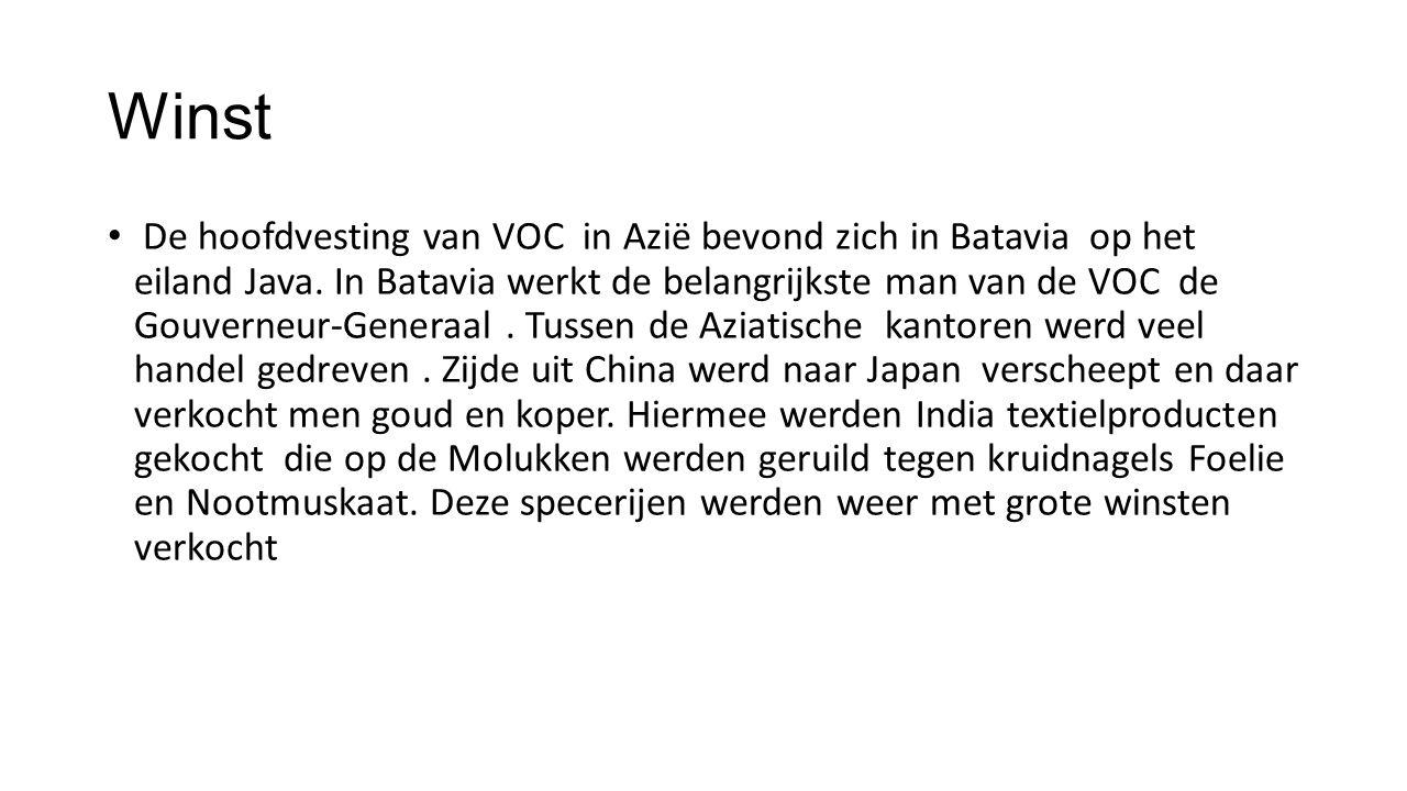 Winst De hoofdvesting van VOC in Azië bevond zich in Batavia op het eiland Java. In Batavia werkt de belangrijkste man van de VOC de Gouverneur-Genera