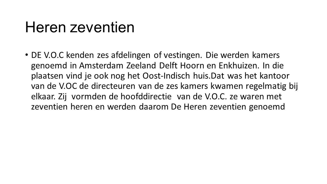 Heren zeventien DE V.O.C kenden zes afdelingen of vestingen. Die werden kamers genoemd in Amsterdam Zeeland Delft Hoorn en Enkhuizen. In die plaatsen