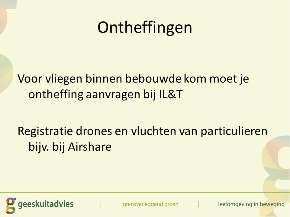 Ontheffingen Voor vliegen binnen bebouwde kom moet je ontheffing aanvragen bij IL&T Registratie drones en vluchten van particulieren bijv.