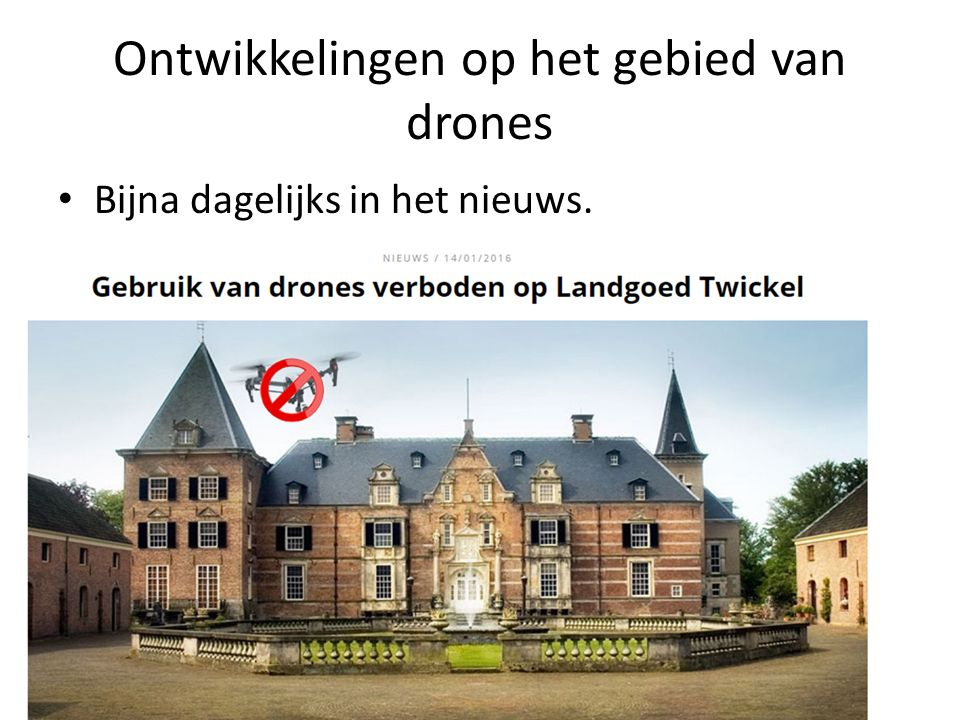 Ontwikkelingen op het gebied van drones Bijna dagelijks in het nieuws.