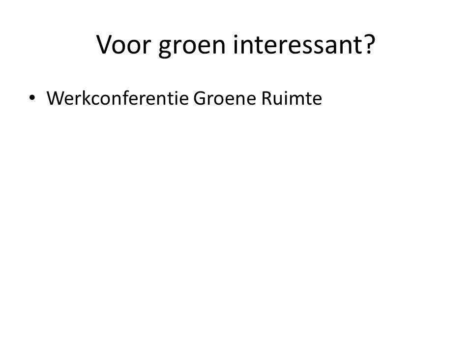 Voor groen interessant? Werkconferentie Groene Ruimte
