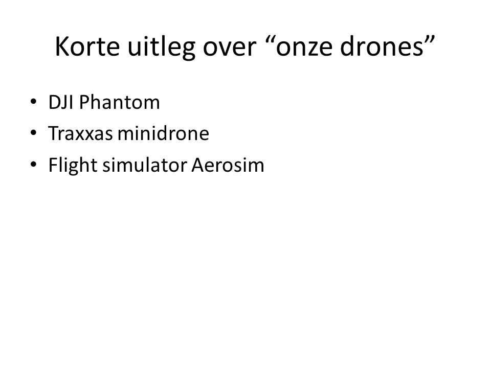 Korte uitleg over onze drones DJI Phantom Traxxas minidrone Flight simulator Aerosim