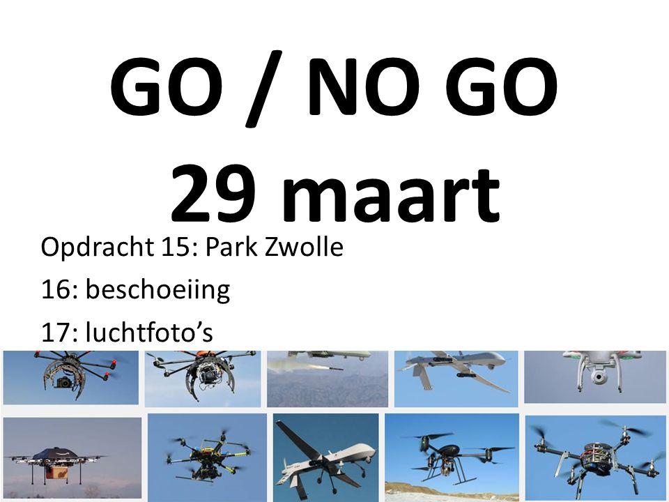 GO / NO GO 29 maart Opdracht 15: Park Zwolle 16: beschoeiing 17: luchtfoto's
