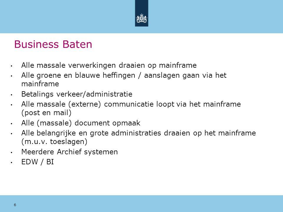 6 Business Baten Alle massale verwerkingen draaien op mainframe Alle groene en blauwe heffingen / aanslagen gaan via het mainframe Betalings verkeer/a