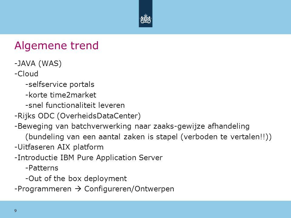 9 Algemene trend -JAVA (WAS) -Cloud -selfservice portals -korte time2market -snel functionaliteit leveren -Rijks ODC (OverheidsDataCenter) -Beweging v