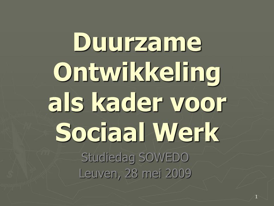 Duurzame Ontwikkeling als kader voor Sociaal Werk Studiedag SOWEDO Leuven, 28 mei 2009 1