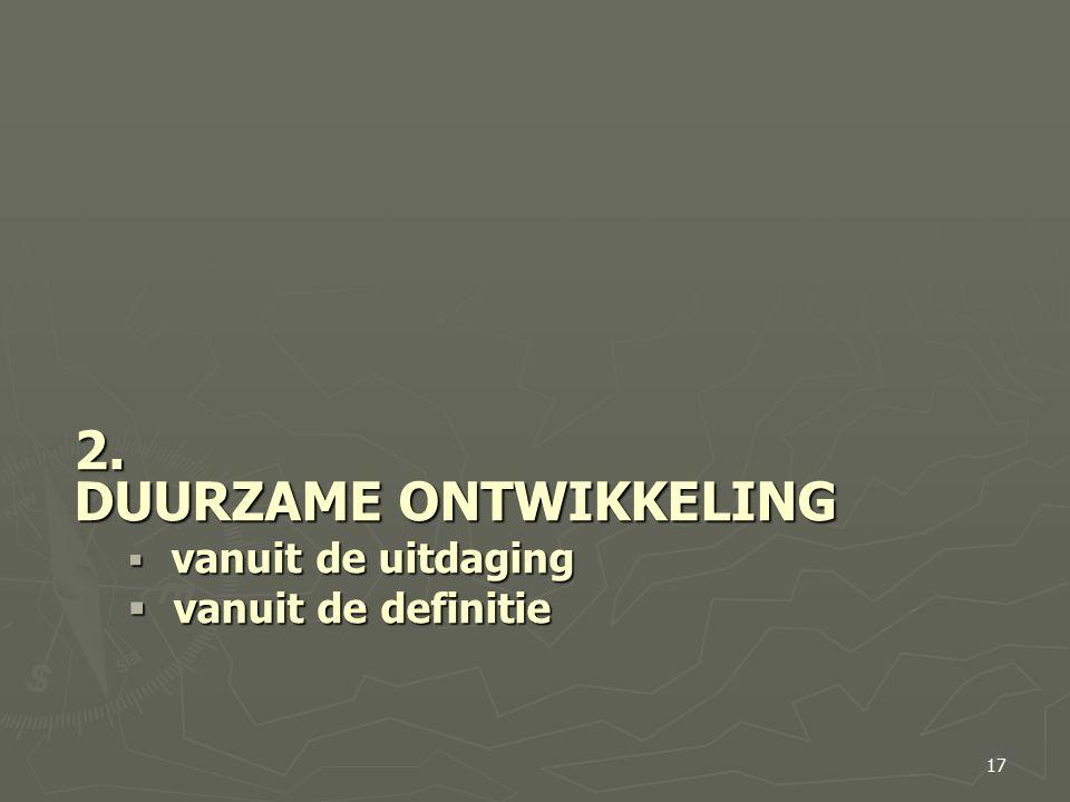 2. DUURZAME ONTWIKKELING  vanuit de uitdaging  vanuit de definitie 17