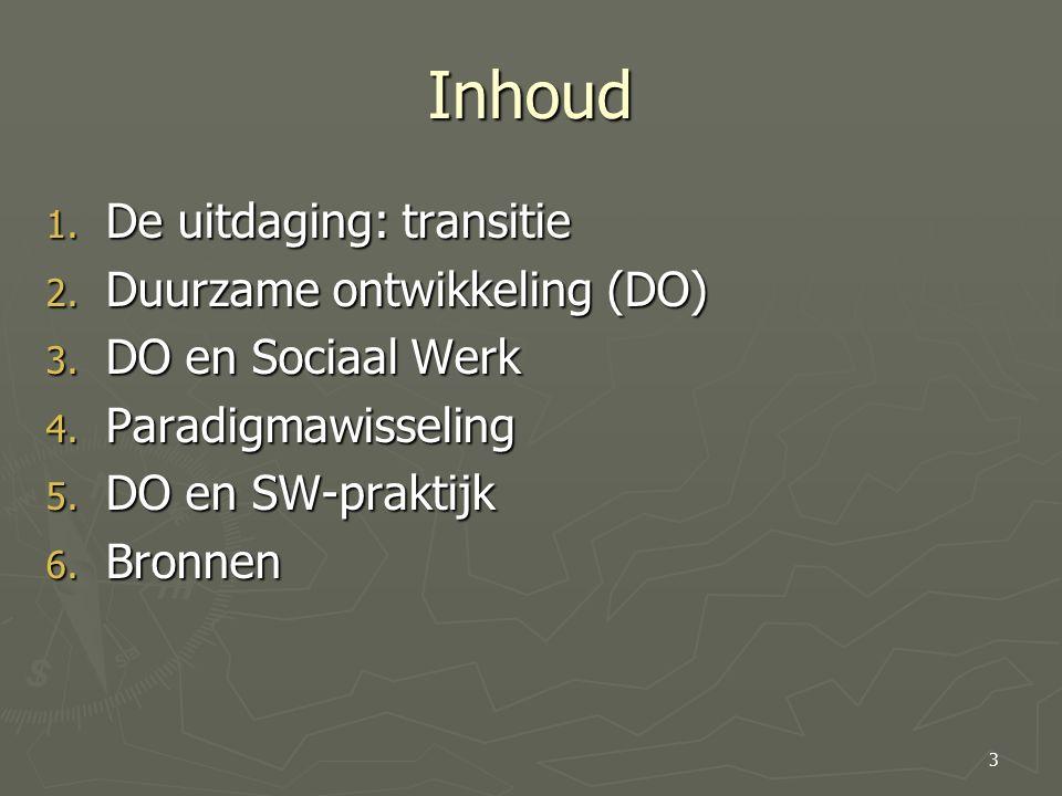 Inhoud 1.De uitdaging: transitie 2. Duurzame ontwikkeling (DO) 3.