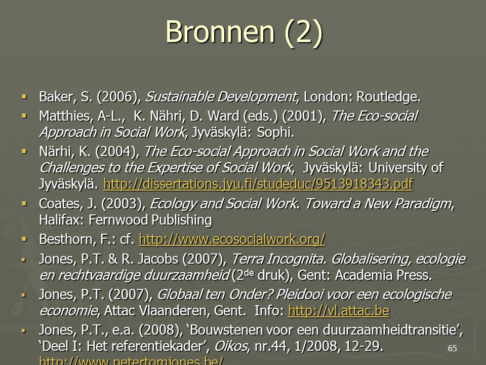 Bronnen (2)  Baker, S. (2006), Sustainable Development, London: Routledge.  Matthies, A-L., K. Nähri, D. Ward (eds.) (2001), The Eco-social Approach