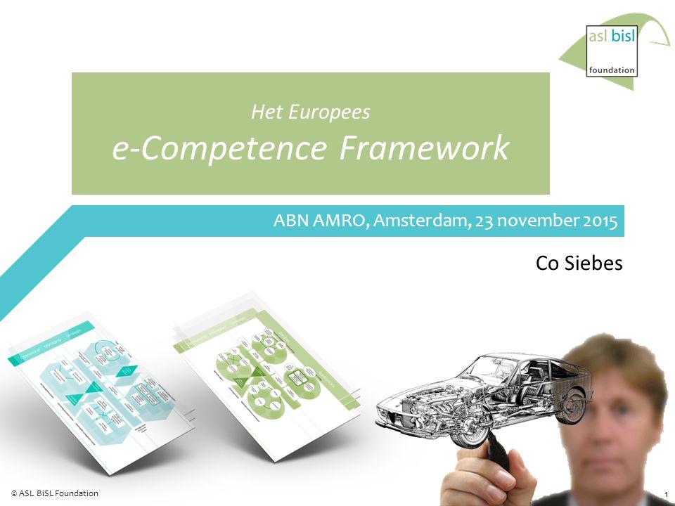1 © ASL BiSL Foundation Het Europees e-Competence Framework Co Siebes ABN AMRO, Amsterdam, 23 november 2015