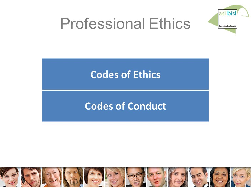 7 © ASL BiSL Foundation Professional Ethics Codes of Ethics Codes of Conduct