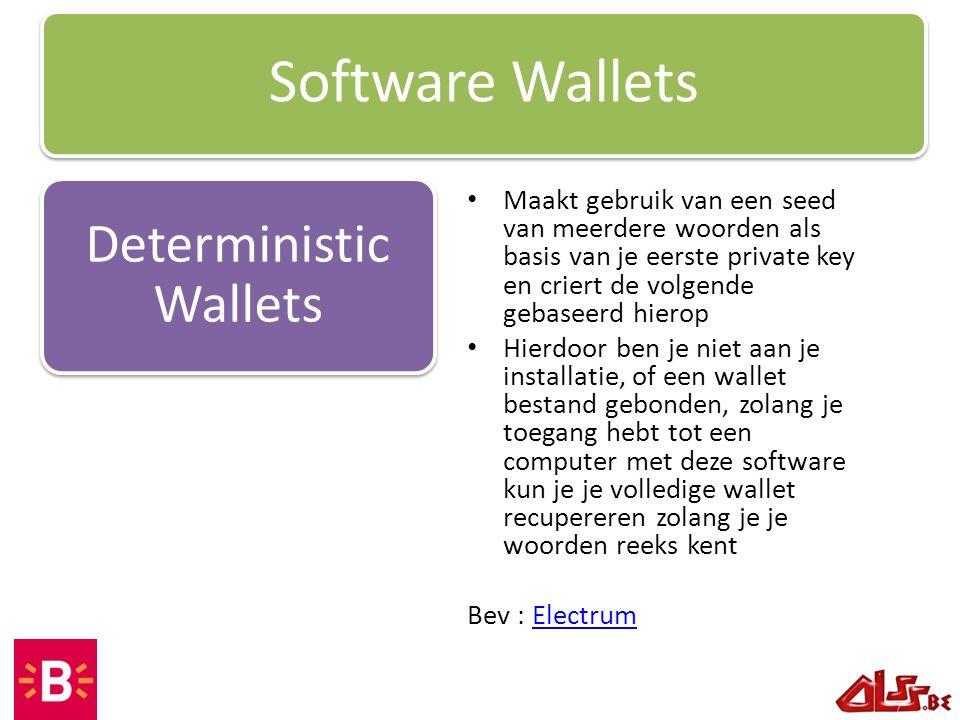 Software Wallets Deterministic Wallets Maakt gebruik van een seed van meerdere woorden als basis van je eerste private key en criert de volgende gebas