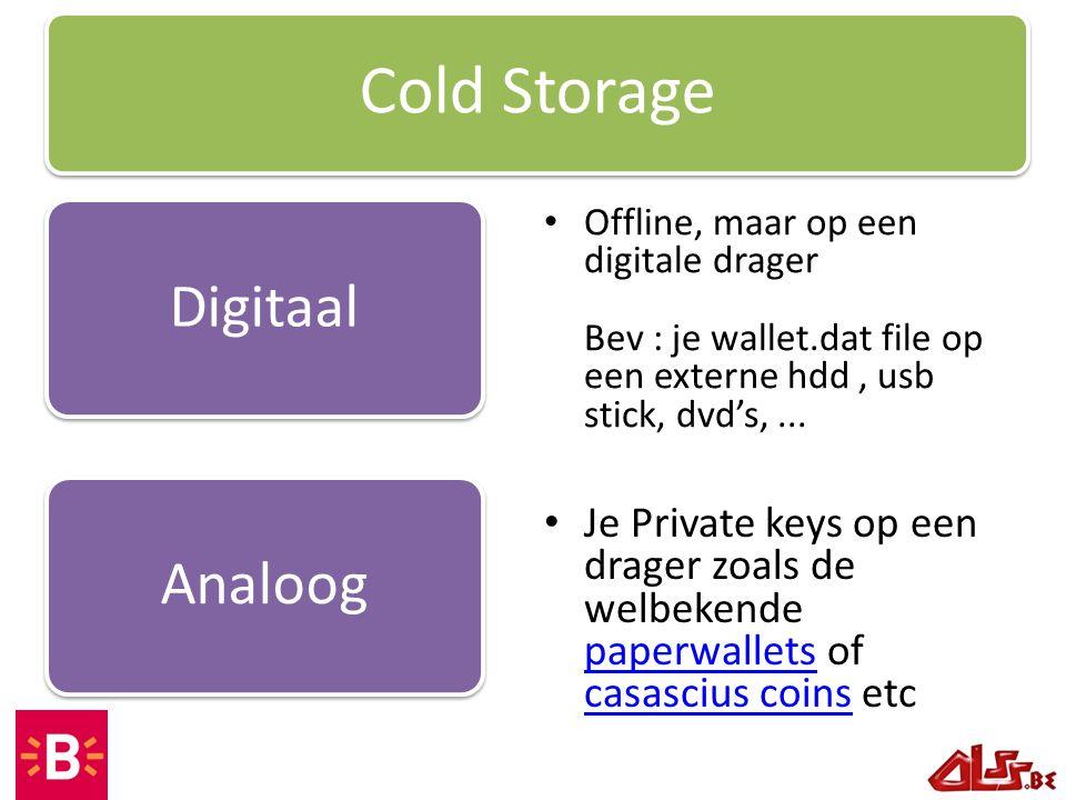 Offline, maar op een digitale drager Bev : je wallet.dat file op een externe hdd, usb stick, dvd's,... Cold Storage DigitaalAnaloog Je Private keys op