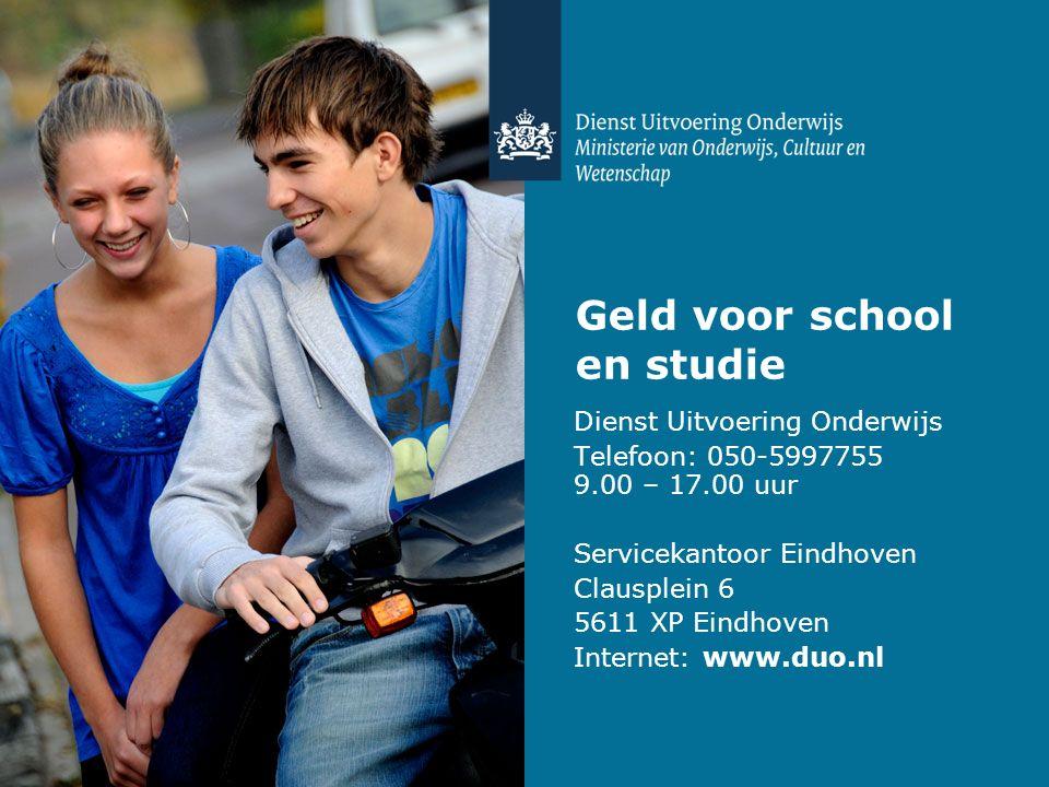 Geld voor school en studie Dienst Uitvoering Onderwijs Telefoon: 050-5997755 9.00 – 17.00 uur Servicekantoor Eindhoven Clausplein 6 5611 XP Eindhoven Internet: www.duo.nl