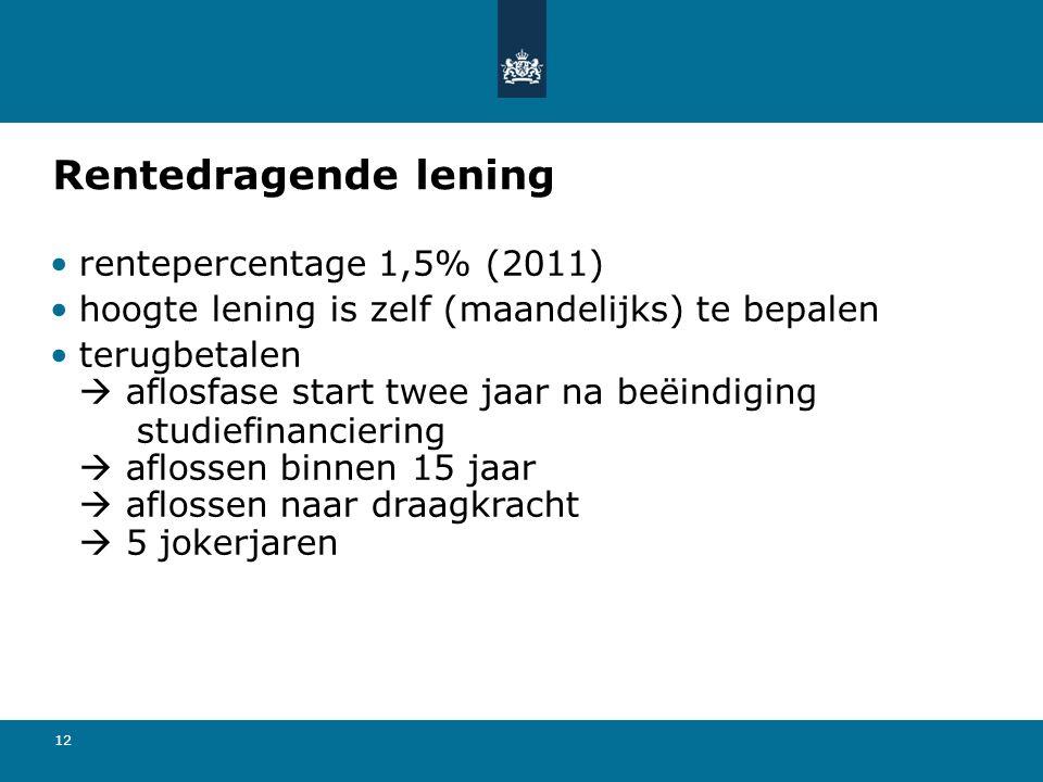 12 Rentedragende lening rentepercentage 1,5% (2011) hoogte lening is zelf (maandelijks) te bepalen terugbetalen  aflosfase start twee jaar na beëindiging studiefinanciering  aflossen binnen 15 jaar  aflossen naar draagkracht  5 jokerjaren
