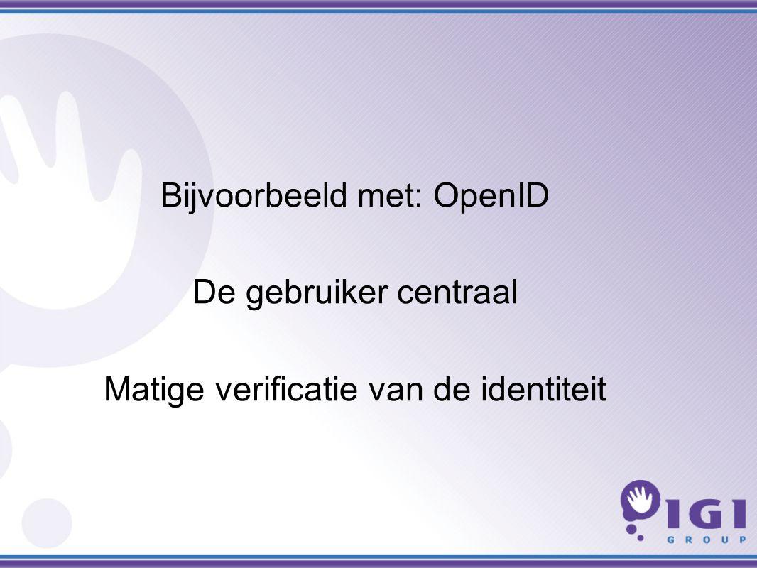 Bijvoorbeeld met: OpenID De gebruiker centraal Matige verificatie van de identiteit