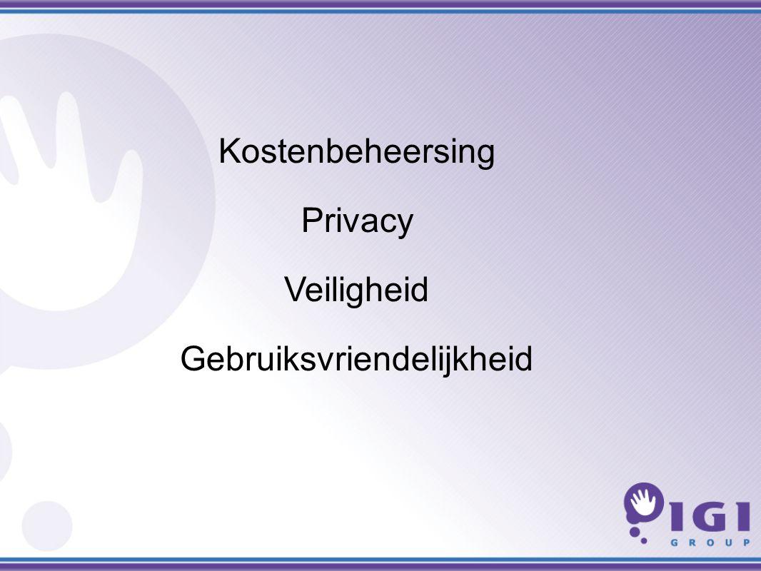 Kostenbeheersing Privacy Veiligheid Gebruiksvriendelijkheid
