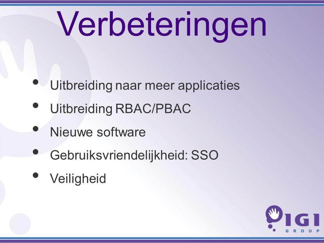 Verbeteringen Uitbreiding naar meer applicaties Uitbreiding RBAC/PBAC Nieuwe software Gebruiksvriendelijkheid: SSO Veiligheid